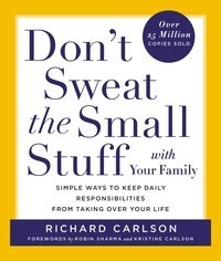 Richard Carlson - Don't Sweat the Small Stuff with Your Family - Simple Ways to Keep Daily Responsibilities and Household Chaos from Taking Over Your Life.