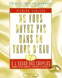 Richard Carlson - Ne vous noyez pas dans un verre d'eau à l'usage des couples.