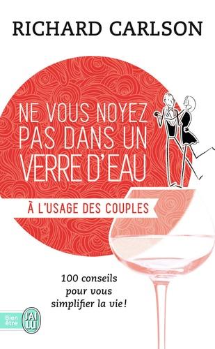 Richard Carlson - Ne vous noyez pas dans un verre d'eau... à l'usage des couples.