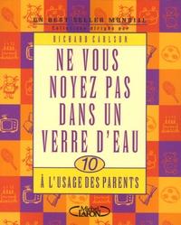 Richard Carlson - Ne vous noyez pas dans un verre d'eau - A l'usage des parents.