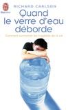 Richard Carlson - Quand le verre d'eau déborde... - Comment surmonter les tragédies de la vie.