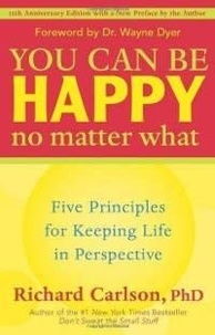 Richard Carlson - You Can Be Happy No Matter What - Five Principles for Keeping Life in Perspective.