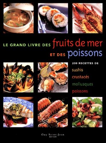 Richard Carroll et  Collectif - Le grand livre des fruits de mer et des poissons - 200 recettes de sushis, crustacés, mollusques, poissons.