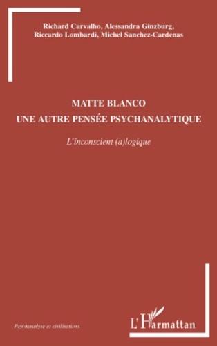Richard Carvalho et Alessandra Ginzburg - Matte Blanco, une autre pensée psychanalytique - L'inconscient (a)logique.