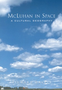 Richard Cavell - McLuan in Space - A Cultural Geography.