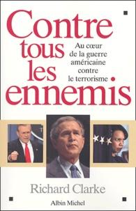 Richard Clarke - Contre tous les ennemis - Au coeur de la guerre américaine contre le terrorisme.
