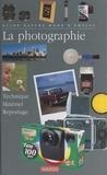 Richard Collier et Léa Baruch-Gourden - La photographie : technique, matériel, reportage.