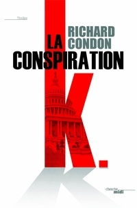 Richard Condon - La conspiration K.