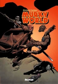 Richard Corben - Murky world - Monde trouble.