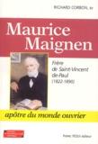 Richard Corbon - Maurice Maignen - Frère de Saint-Vincent-de-Paul (1822-1890), Apôtre du monde ouvrier.