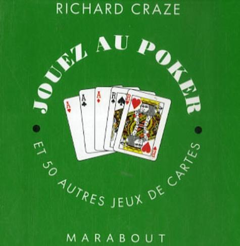 Richard Craze - Jouez au poker - Et 50 autres jeux.