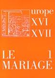 Richard Crescenzo et Marie Roig-Miranda - Le mariage dans l'Europe des XVIe et XVIIe siècle : réalités et représentations - Volume 1.