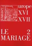 Richard Crescenzo et Marie Roig-Miranda - Le mariage dans l'Europe des XVIe et XVIIe siècles : réalités et représentations - Volume 2.