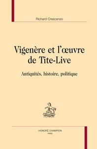 Richard Crescenzo - Vigenère et l'oeuvre de Tite-Live - Antiquités, histoire et politique.