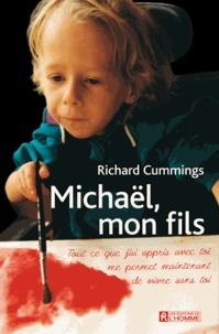 Richard Cummings - Michaël, mon fils - Tout ce que j'ai appris avec toi me permet maintenant de vivre sans toi.