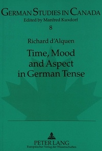 Richard D'alquen - Time, Mood and Aspect in German Tense.