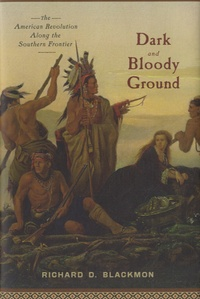 Richard D Blackmon - Dark and Bloody Ground - The American Revolution along the Southern Frontier.