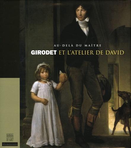 Richard Dagorne et Valérie Bajou - Girodet et l'atelier de David - Au-delà du maître.