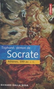 Richard Dalla Rosa - TISPHONE, DEMON DE SOCRATE. - Athènes, 399 avant J-C.
