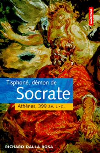TISPHONE, DEMON DE SOCRATE.. Athènes, 399 avant J-C