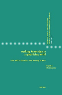 Richard Daly et Liv Mjelde - Working Knowledge in a Globalizing World - From Work to Learning, from Learning to Work.
