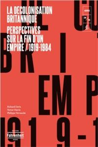 Richard Davis et Trevor Harris - La Décolonisation britannique - Perspectives sur la fin d'un empire (1919-1984).