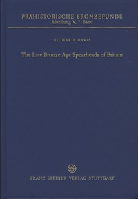 Richard Davis - The Late Bronze Age Spearheads of Britain.