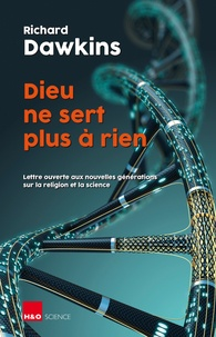 Richard Dawkins - Dieu ne sert plus à rien - Lettre ouverte aux nouvelles générations sur la religion et la science.