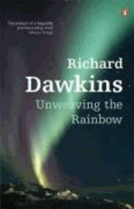 Richard Dawkins - Unweaving the Rainbow - Science, Delusion and the Appetite for Wonder.