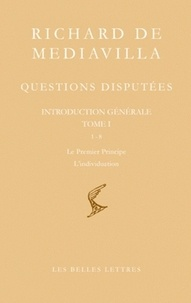 Richard de Mediavilla - Questions disputées - Introduction générale Tome 1, Questions 1-8, Le premier principe - L'individuation, édition bilingue français-latin.