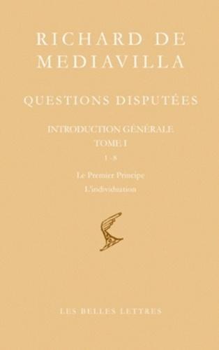 Richard de Mediavilla - Questions disputées - Introduction générale Tome 1, Questions 1-8, Le premier principe - L'individuation, édition bilingue français-latin.