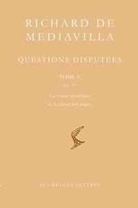 Richard de Mediavilla - Questions disputées - Tome 5, Questions 32-37 : La vision béatifique et le savoir des anges, Edition bilingue français-latin.