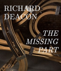 Richard Deacon et Eric de Chassey - Richard Deacon - The Missing Part.