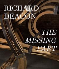 Richard Deacon et Eric de Chassey - Richard Deacon - The Missing Part.