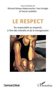 Richard Delaye-Habermacher et Yves Enrègle - Le respect - Du respectable au respecté, à l'ère des interdits et de la transgression.