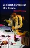 Richard Demarcy - Le secret, l'empereur et le peintre.