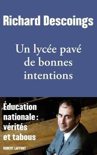 Richard Descoings - Un lycée pavé de bonnes intentions - Education nationale : vérités et tabous.