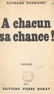 Richard Desmond - À chacun sa chance !.