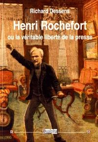 Richard Dessens - Henri Rochefort ou la véritable liberté de la presse.