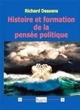 Richard Dessens - Histoire et formation de la pensée politique.