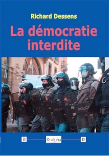 Richard Dessens - La démocratie interdite.