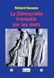 Richard Dessens - La démocratie travestie par les mots.