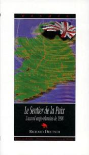 Richard Deutsch - Le sentier de la paix - L'accord de paix anglo-irlandais de 1998.