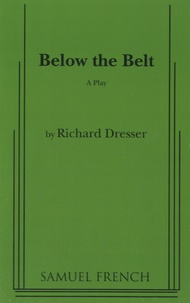 Richard Dresser - Below the Belt - A Play.