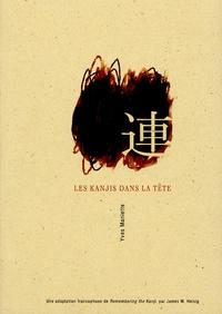Richard Dubreuil et Yves Maniette - Les kanjis dans la tête - Apprendre à ne pas oublier le sens et l'écriture des caractères japonais.