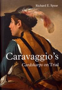 Richard E. Spear - Caravaggio's Cardsharps on Trial - Thwaytes v. Sotheby's.