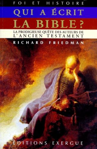 Richard-Elliott Friedman - Qui a écrit la Bible ?.