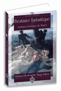 Richard Ely et Amélie Tsaag-Valren - Bestiaire fantastique & créatures féeriques de France.