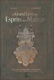 Richard Ely - Le grand livre des esprits de la maison - Nains, gnomes, kobolds, gobelins, tomtes, brownies et autres créatures des seuils, âtres, étables, caves et greniers.