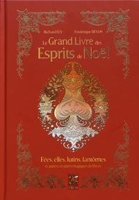 Richard Ely et Frédérique Devos - Le grand livre des esprits de Noël - Fées, elfes, lutins, fantômes et autres créatures magiques de l'hiver.
